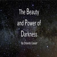 The Beauty and Power of Darkness